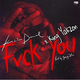 """[Music] Kizz-daniel-x-king-Yakzon- """"Fuck-You"""" (Cover)"""