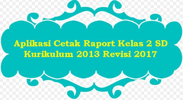 Aplikasi Cetak Raport Kelas 2 SD Kurikulum 2013 Revisi 2017
