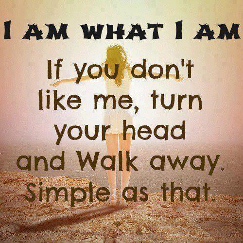 I am what i am if you don\'t like me | Quotes and Sayings