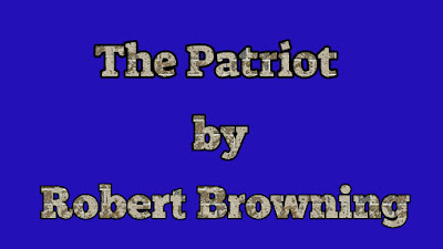 The Patriot as a Dramatic Monologue discuss the patriot as a dramatic monologue evaluate the patriot as a dramatic monologue the patriot dramatic monologue discuss robert browning the patriot as a dramatic monologue discuss the poem patriot into traitor as a dramatic monologue