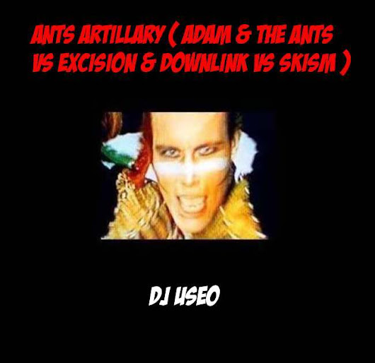 Adam & The Ants vs Excision & Downlink