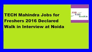TECH Mahindra Jobs for Freshers 2016 Declared Walk in Interview at Noida
