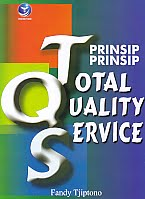 Judul Buku : PRINSIP-PRINSIP TOTAL QUALITY SERVICE Pengarang : Fandy Tjiptono Penerbit : ANDI