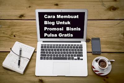 Cara Membuat Blog Untuk Promosi  Bisnis Pulsa Gratis