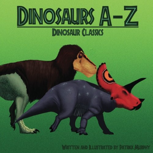 Book cover for Patrick Murphy's Dinosaurs A-Z: Dinosaur Classics