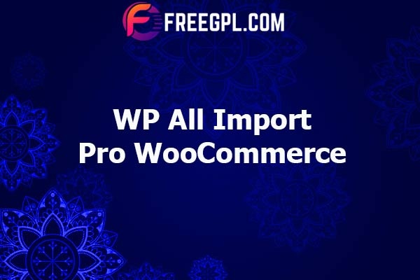 WP All Import Pro WooCommerce Addon Nulled Download Free