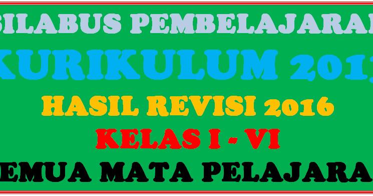 Download Silabus Kelas I Ii Iii Iv V Dan Kelas Vi Sd Kurikulum 2013 Hasil Revisi 2016 Sd