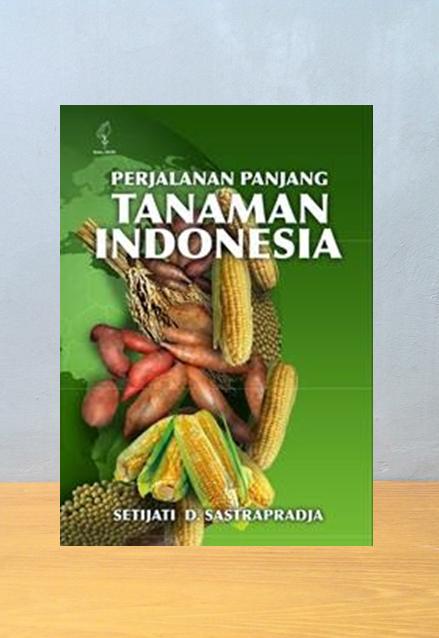 PERJALANAN PANJANG TANAMAN INDONESIA, Setijati D. Sastrapradja