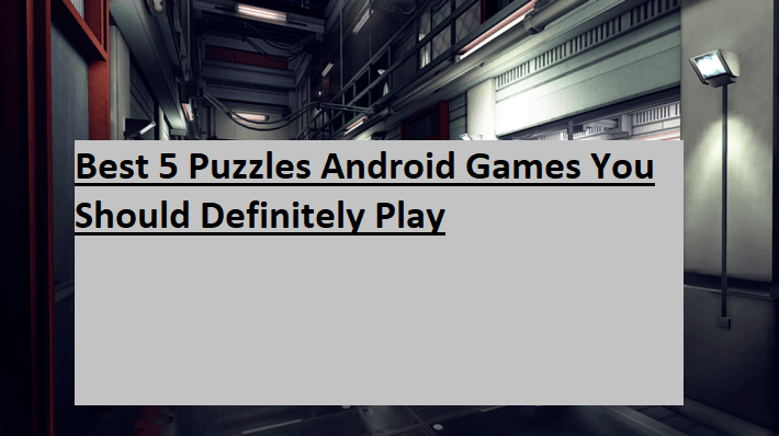 Best 5 Puzzles Android Games You Should Definitely Play
