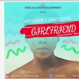 Download:ABD legit(Karim) - Girlfriend ft Jimi cooper
