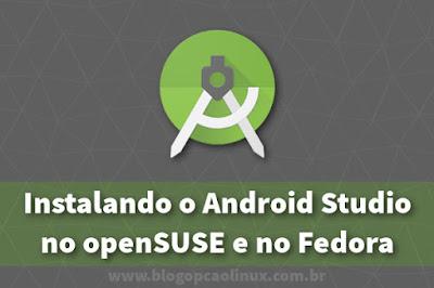 Instalando o Android Studio no openSUSE e no Fedora Workstation