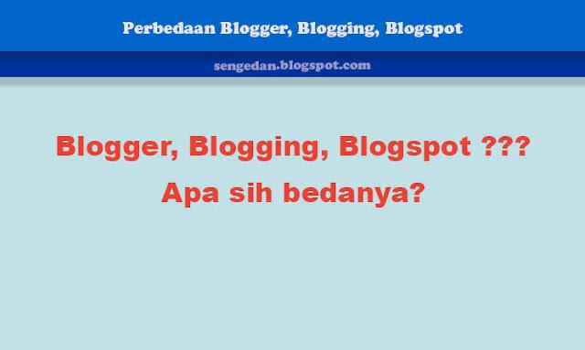 Perbedaan Blogger, Blogging, Blogspot