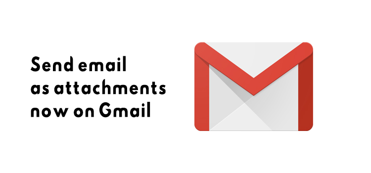 Send Gmail as Attachments