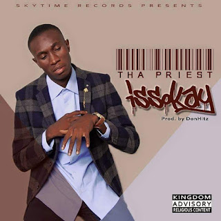 Music: Tha Priest – Issokay prod by Donhitz