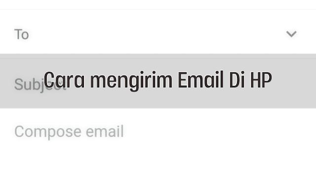 Cara Mengirim Email di HP Dengan Baik dan Benar