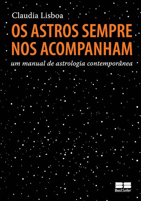 Os astros sempre nos acompanham: Um manual de astrologia contemporânea - Claudia Lisboa