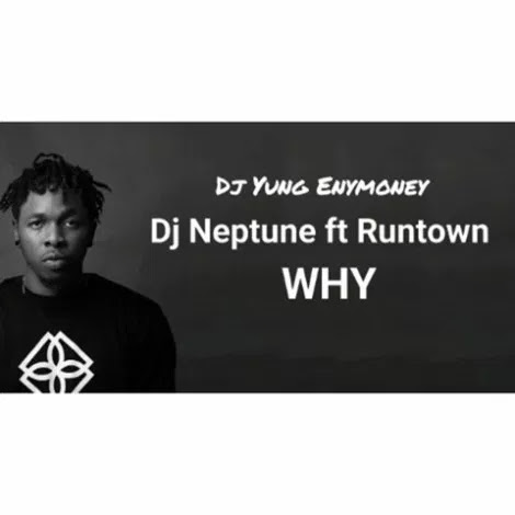 Dj Yung Enymoney X dj Neptune Ft Runtown – Why Refixx mp3made.com.ng
