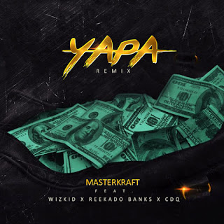 Lyrics: Masterkraft - Yapa Remix ft. Wizkid, CDQ & Reekado Banks