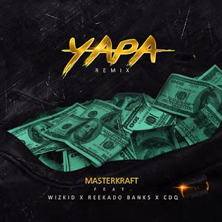 Lyrics: Masterkraft - Yapa Remix ft. Wizkid, CDQ & Reekado Banks