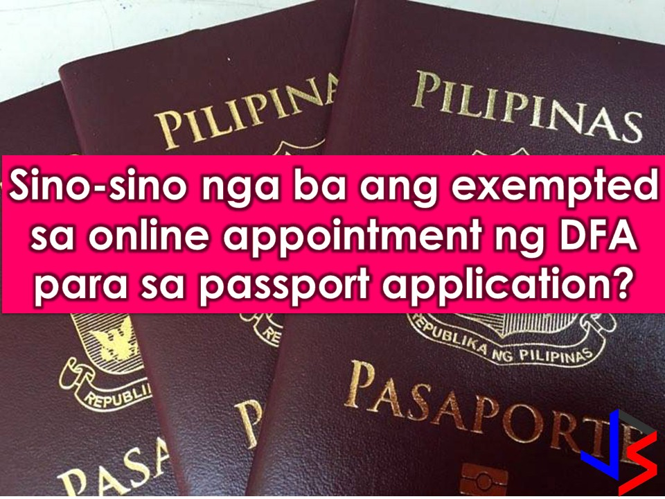 Hundreds or even thousands of Filipinos want to have a passport. But getting an online appointment is one of the hardest parts because of limited slots and when you got one, you need to wait for up to three months for your schedule for personal appearance and passport processing in Department of Foreign Affairs (DFA) or its consular offices nationwide.  But if you belong to the following categories, getting an online appointment is no longer needed, instead, you can directly go to DFA as a walk-in applicant and avail of their express lane.  Read more: http://www.jbsolis.com/2018/01/who-are-exempted-from-dfas-online-appointment-for-passport-application.html#ixzz53wrqcyfO