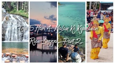 Trip 5 Hari 4 Malam Ke Kepulauan Riau-Lingga, Indonesia [Part 2]