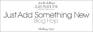 http://just-add-ink.blogspot.com.au/2018/01/just-add-ink-392blog-hop.html