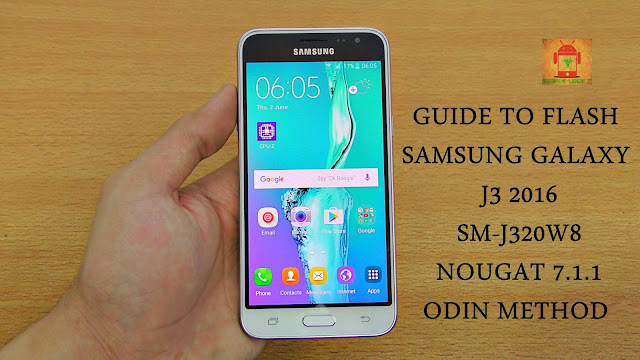 Guide To Flash Samsung Galaxy J3 2016 SM-J320W8 Nougat 7.1.1 Odin Method Tested Firmware All Regions