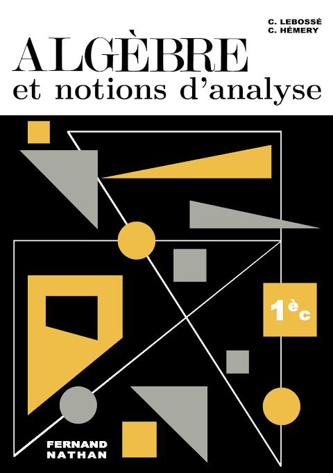 Algèbre et Notions d'Analyse - Classes de Première C et D - Programme 1966
