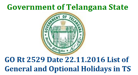 GO Rt 2529 General and Optional Holidays for the Year 2017 Declared Holidays for the 2017 Calendar Year both General and Optional are anounced by Govt of Telangana State. Decleration of General and Optional Holidays in Telangana Vide GO Rt No 2529 Date 22.11.2016 HOLIDAYS- General Holidays and Optional Holidays for the year 2017 – Declared go-rt-2529-general-and-optional-holidays-list-for-2017
