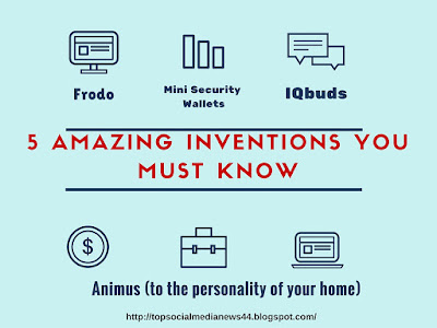 5 Amazing Inventions You Must Know