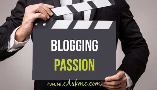 Factors That Show Passion Blogging in 2018: eAskme: Blogging Passion