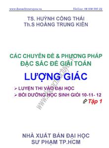Các Chuyên Đề Và Phương Pháp Đặc Sắc Để Giải Toán Lượng Giác: Tập 1 - Huỳnh Công Thái, Hoàng Trung Kiên
