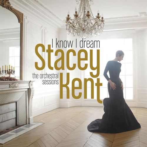 News du jour I Know I Dream The Orchestral Sessions Stacey Kent Blog La Muzic de Lady