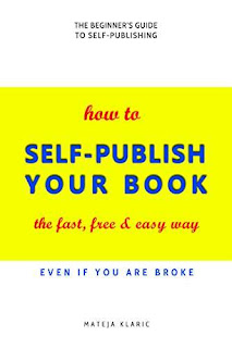 How to Self-Publish Your Book: The Fast, Free & Easy Way by Mateja Klaric