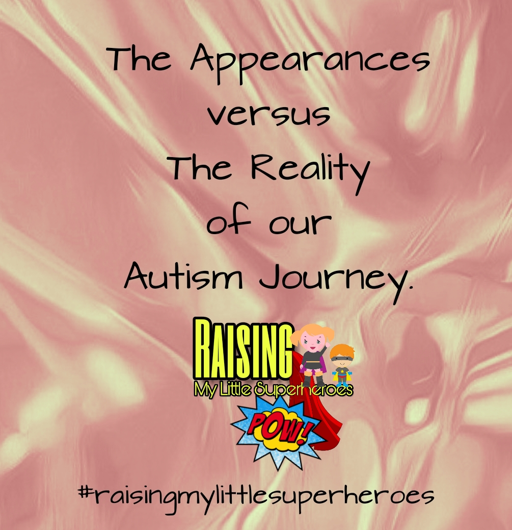The Reality Of Autism >> Raising My Little Superheroes The Appearance Versus The Reality Of