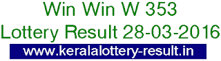 Kerala lottery result, Win Win Lottery result, Win-Win W-353 lottery result, Today's Winwin Lottery result today, 28-03-2016 Win win Lottery result, Winwin W-353 lottery result, Kerala Winwin W353 Lottery result today 28/03/2016
