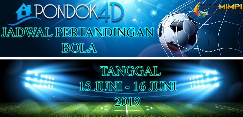JADWAL PERTANDINGAN BOLA TANGGAL 15 JUNI –  16 JUNI 2019