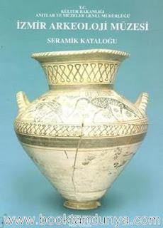 Kültür Bakanlığı Yayınları - İzmir Arkeoloji Müzesi  Seramik Kataloğu