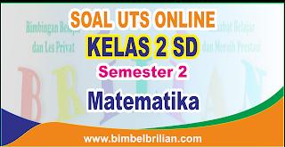 Soal UTS Matematika  Online Kelas 2 ( Dua ) SD Semester 2 - Langsung Ada Nilainya