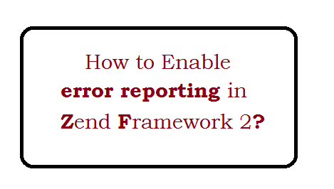 How to enable error reporting in Zend Framework 2?