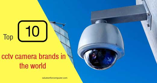 Top 10 cctv camera brands in the world