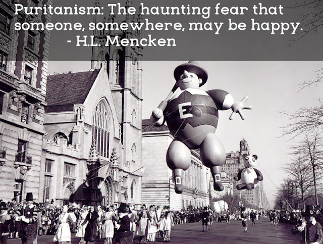 Puritanism. The haunting fear that someone, somewhere, may be happy. Mencken. Not Sending Their Best. MarchMatron.com