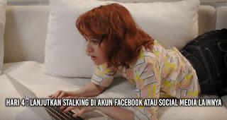 Hari 4 : Lanjutkan stalking di akun Facebook atau social media lainnya