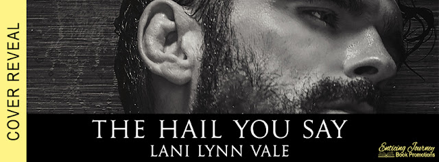 The Hail You Say by Lani Lynn Vale Cover Reveal + Giveaway