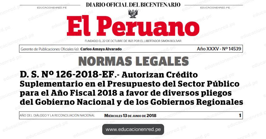 D. S. Nº 126-2018-EF - Autorizan Crédito Suplementario en el Presupuesto del Sector Público para el Año Fiscal 2018 a favor de diversos pliegos del Gobierno Nacional y de los Gobiernos Regionales   MEF - www.mef.gob.pe   MINEDU - www.minedu.gob.pe