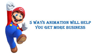 5 Ways Animation Will Help You Get More Business