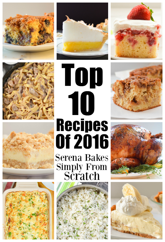 Top 10 Recipes Of 2016 on serenabakessimplyfromscratch.com