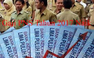 Gaji PNS Naik 2017
