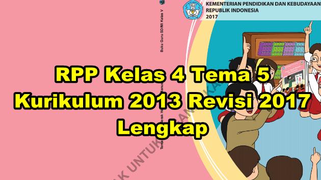 Download Rpp Kelas 4 Tema 5 Kurikulum 2013 Revisi 2017 Lengkap Terbaru Guru Sekolah