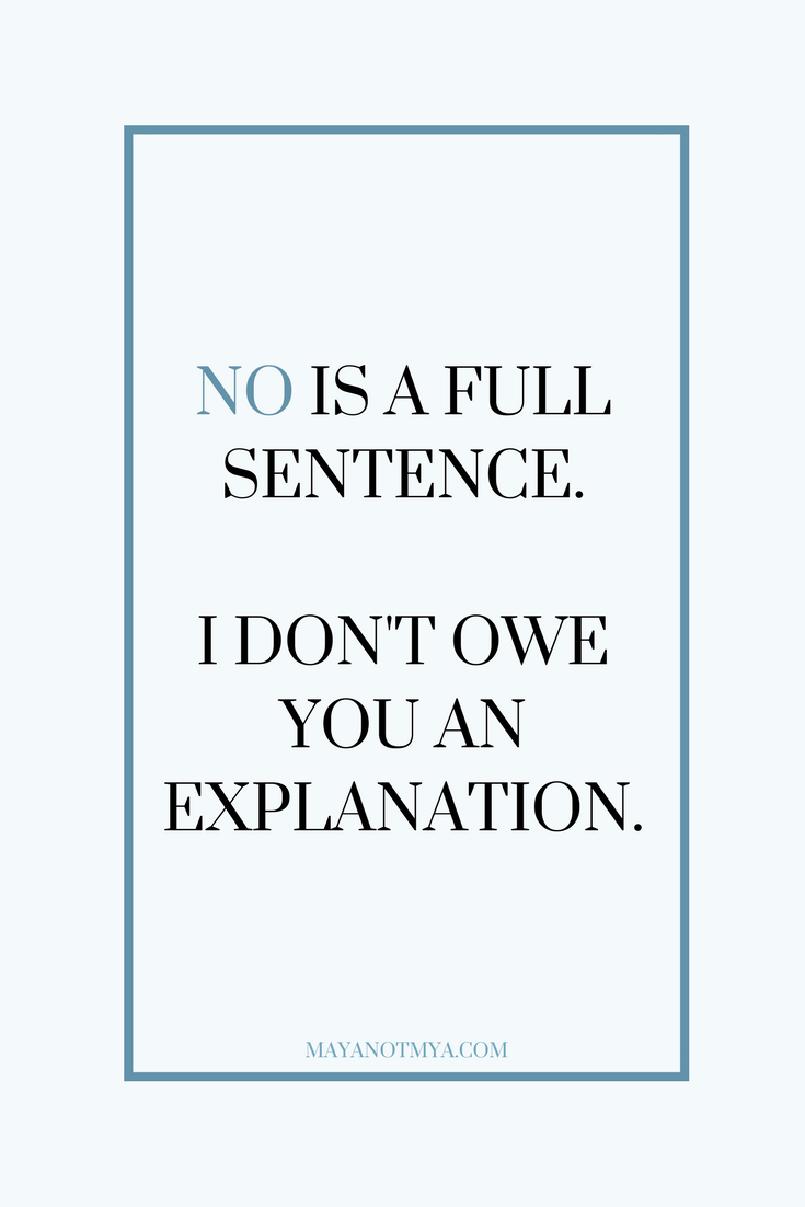 NO IS A FULL SENTENCE. THERE'S NO NEED FOR AN EXPLANATION.